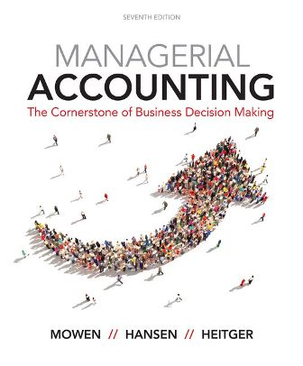 Test Bank for Managerial Accounting: The Cornerstone of Business Decision-Making 7th Edition Mowen