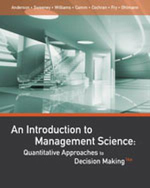 Solution Manual for An Introduction to Management Science: Quantitative Approaches to Decision Making 14th Edition Anderson