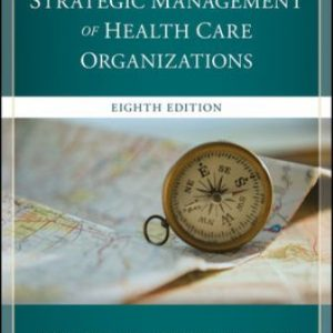 Solution Manual for The Strategic Management of Health Care Organizations 8th Edition Ginter