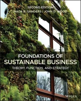 Test Bank for Foundations of Sustainable Business: Theory, Function, and Strategy 2nd Edition Sanders