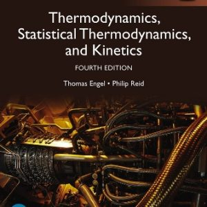 Solution Manual for Physical Chemistry: Thermodynamics, Statistical Thermodynamics, and Kinetics, Global Edition 4th Edition Engel