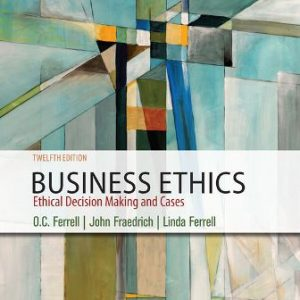 Test Bank for Business Ethics: Ethical Decision Making and Cases 12th Edition Ferrell